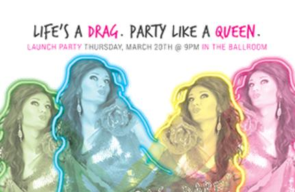 Life's A Drag. Party Like A Queen Launch Party