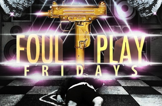 Foul Play Fridays
